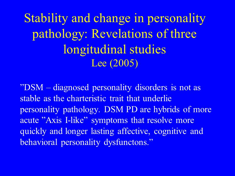 Stability and change in personality pathology: Revelations of three longitudinal studies Lee (2005)