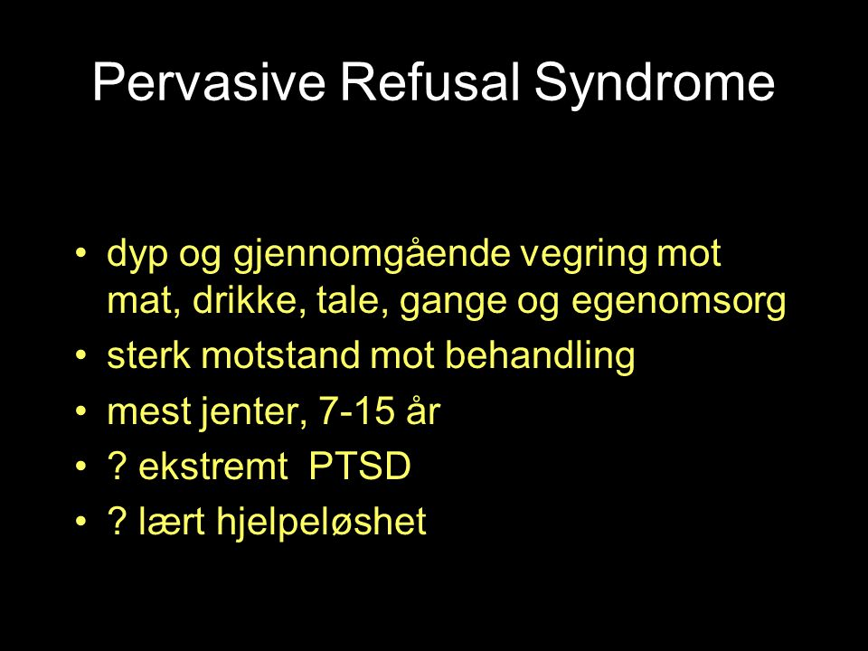 Pervasive Refusal Syndrome