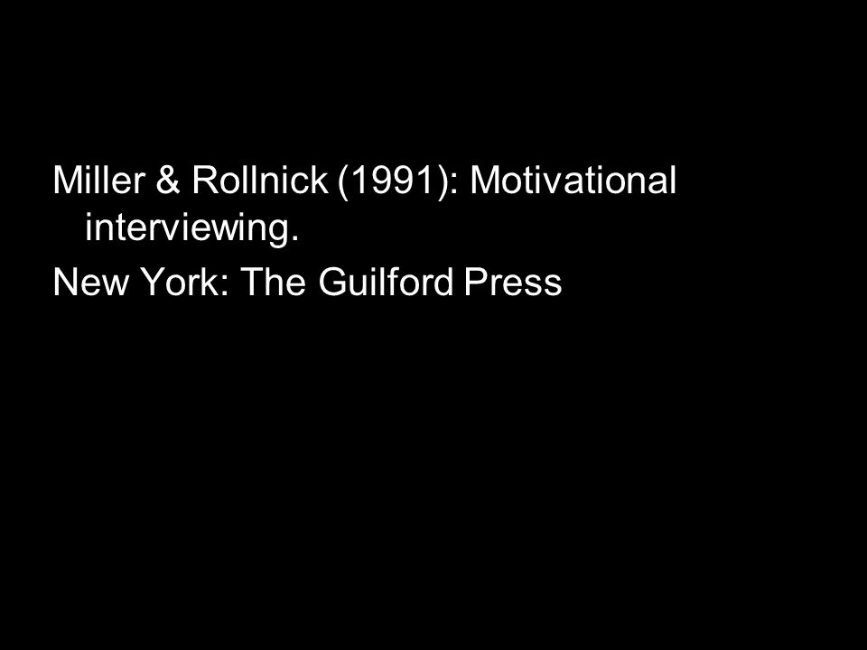 Miller & Rollnick (1991): Motivational interviewing.