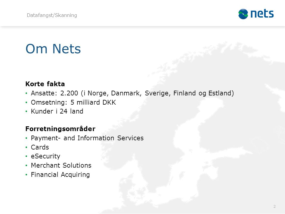 Datafangst/Skanning Om Nets. Korte fakta. Ansatte: 2.200 (i Norge, Danmark, Sverige, Finland og Estland)
