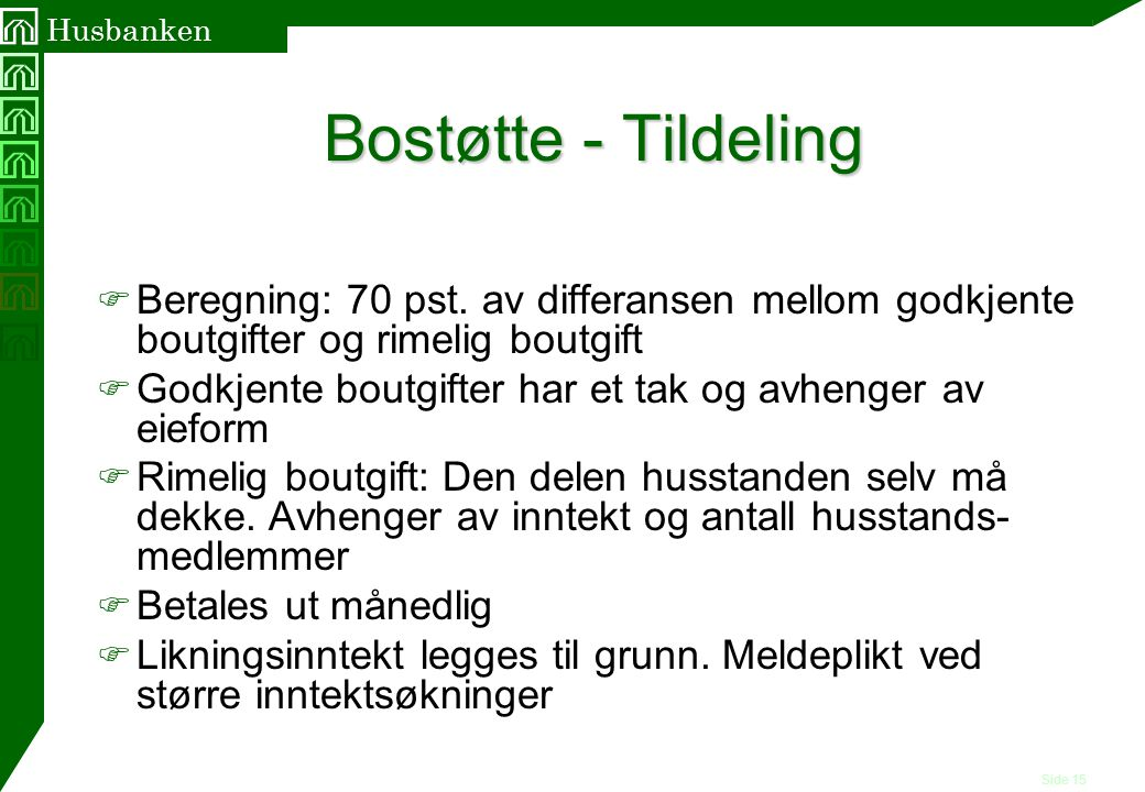 Bostøtte - Tildeling Beregning: 70 pst. av differansen mellom godkjente boutgifter og rimelig boutgift.