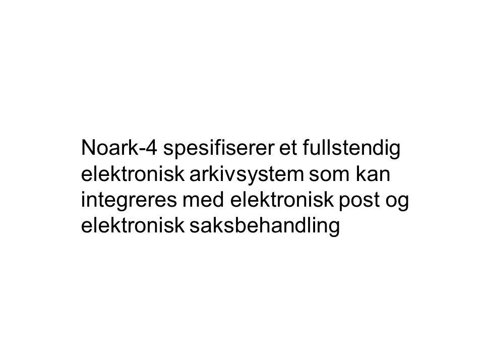 Noark-4 spesifiserer et fullstendig elektronisk arkivsystem som kan integreres med elektronisk post og elektronisk saksbehandling