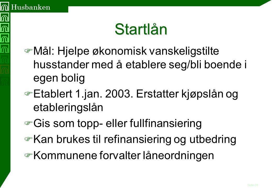 Startlån Mål: Hjelpe økonomisk vanskeligstilte husstander med å etablere seg/bli boende i egen bolig.