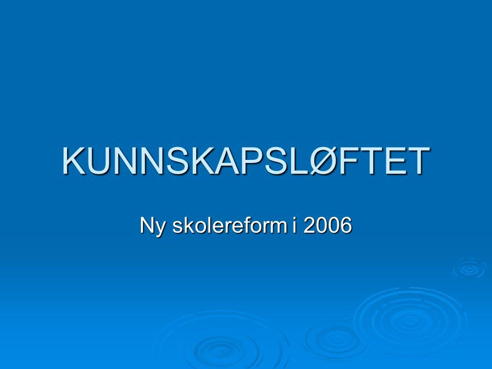 KUNNSKAPSLØFTET Ny skolereform i 2006