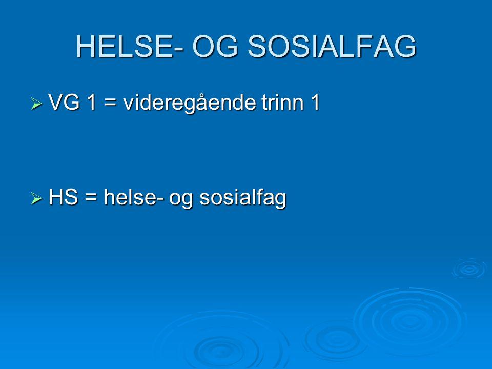 HELSE- OG SOSIALFAG VG 1 = videregående trinn 1