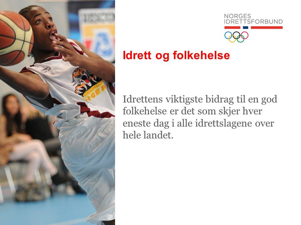 Idrett og folkehelse Idrettens viktigste bidrag til en god folkehelse er det som skjer hver eneste dag i alle idrettslagene over hele landet.