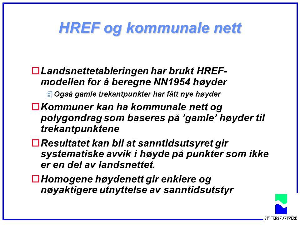 HREF og kommunale nett Landsnettetableringen har brukt HREF-modellen for å beregne NN1954 høyder. Også gamle trekantpunkter har fått nye høyder.