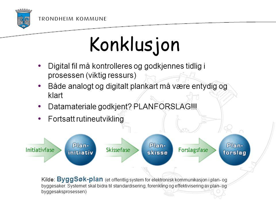 Konklusjon Digital fil må kontrolleres og godkjennes tidlig i prosessen (viktig ressurs) Både analogt og digitalt plankart må være entydig og klart.
