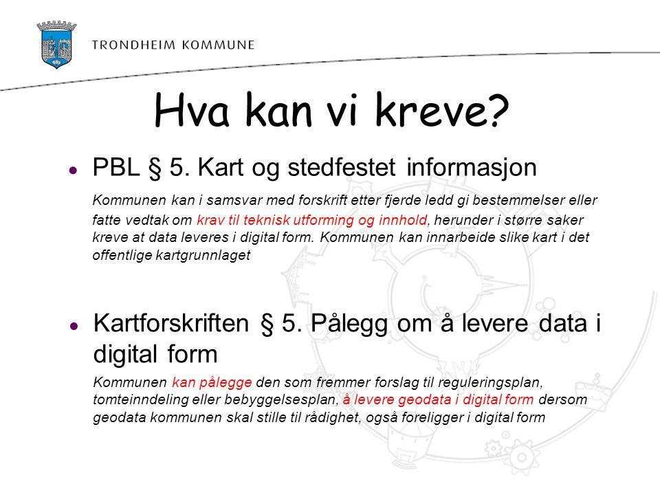 Hva kan vi kreve PBL § 5. Kart og stedfestet informasjon
