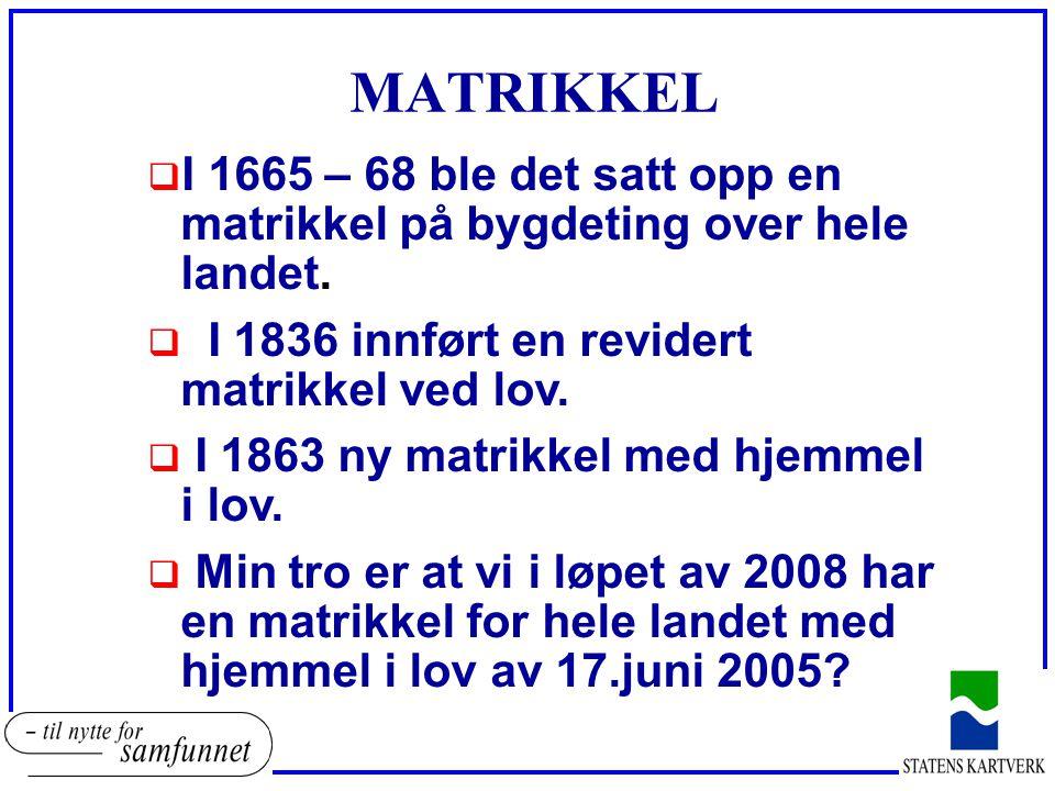 MATRIKKEL I 1665 – 68 ble det satt opp en matrikkel på bygdeting over hele landet. I 1836 innført en revidert matrikkel ved lov.