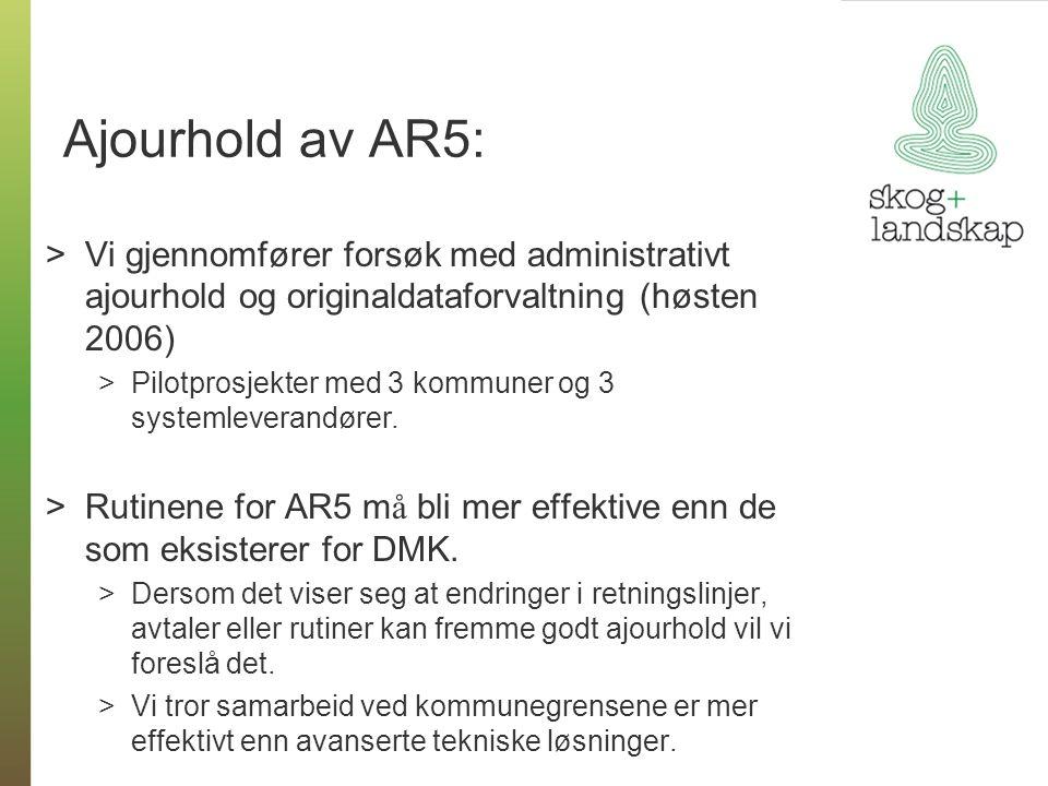 Ajourhold av AR5: Vi gjennomfører forsøk med administrativt ajourhold og originaldataforvaltning (høsten 2006)