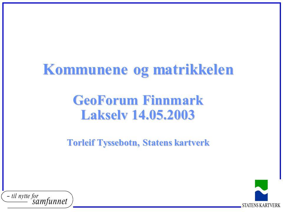 Kommunene og matrikkelen GeoForum Finnmark Lakselv 14. 05