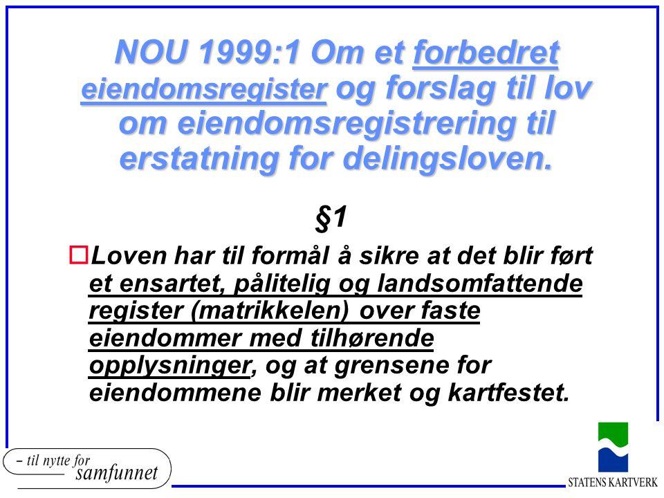 NOU 1999:1 Om et forbedret eiendomsregister og forslag til lov om eiendomsregistrering til erstatning for delingsloven.