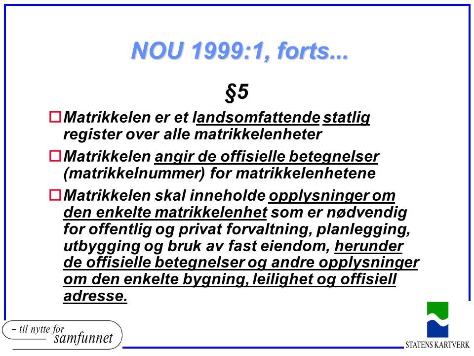 NOU 1999:1, forts... §5. Matrikkelen er et landsomfattende statlig register over alle matrikkelenheter.
