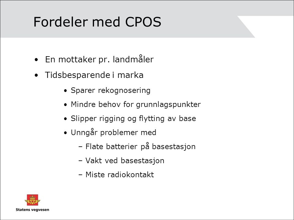 Fordeler med CPOS En mottaker pr. landmåler Tidsbesparende i marka