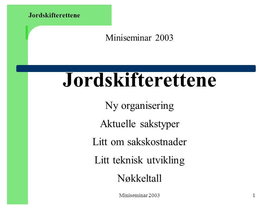 Jordskifterettene Miniseminar 2003 Jordskifterettene Ny organisering Aktuelle sakstyper Litt om sakskostnader Litt teknisk utvikling Nøkkeltall.