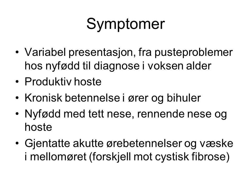 Symptomer Variabel presentasjon, fra pusteproblemer hos nyfødd til diagnose i voksen alder. Produktiv hoste.