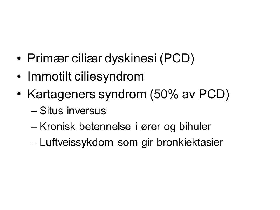 Primær ciliær dyskinesi (PCD) Immotilt ciliesyndrom