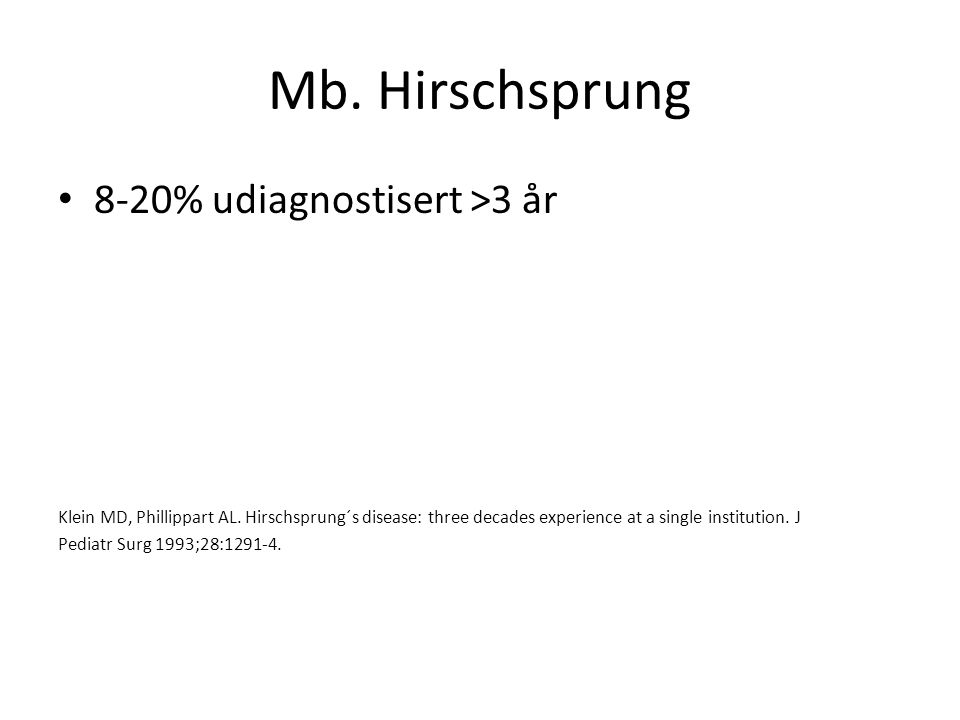 Mb. Hirschsprung 8-20% udiagnostisert >3 år
