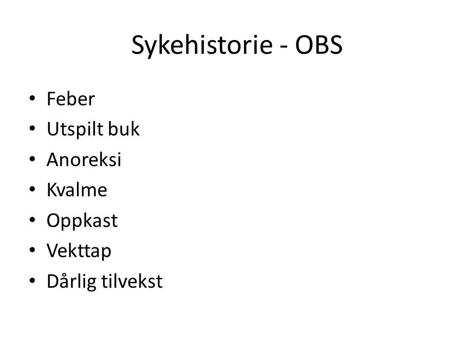Sykehistorie - OBS Feber Utspilt buk Anoreksi Kvalme Oppkast Vekttap