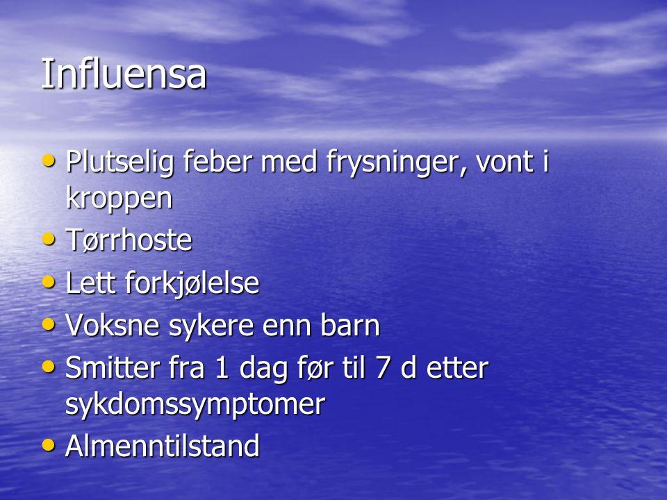 Influensa Plutselig feber med frysninger, vont i kroppen Tørrhoste