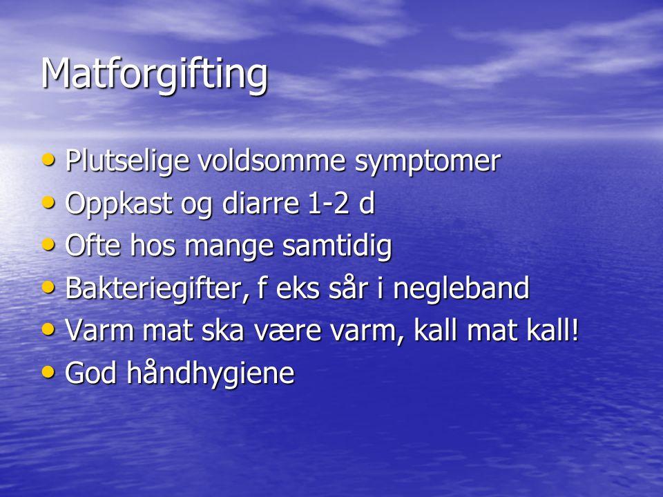 Matforgifting Plutselige voldsomme symptomer Oppkast og diarre 1-2 d