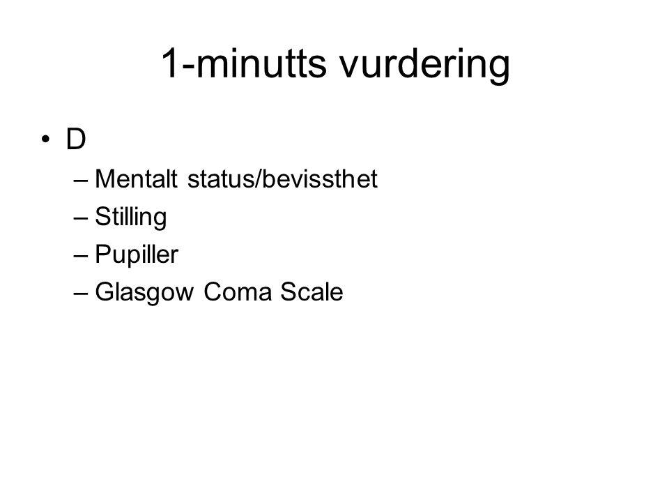 1-minutts vurdering D Mentalt status/bevissthet Stilling Pupiller