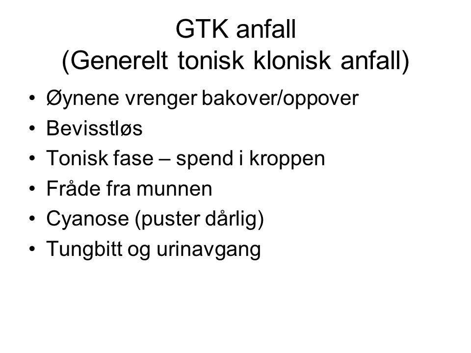 GTK anfall (Generelt tonisk klonisk anfall)