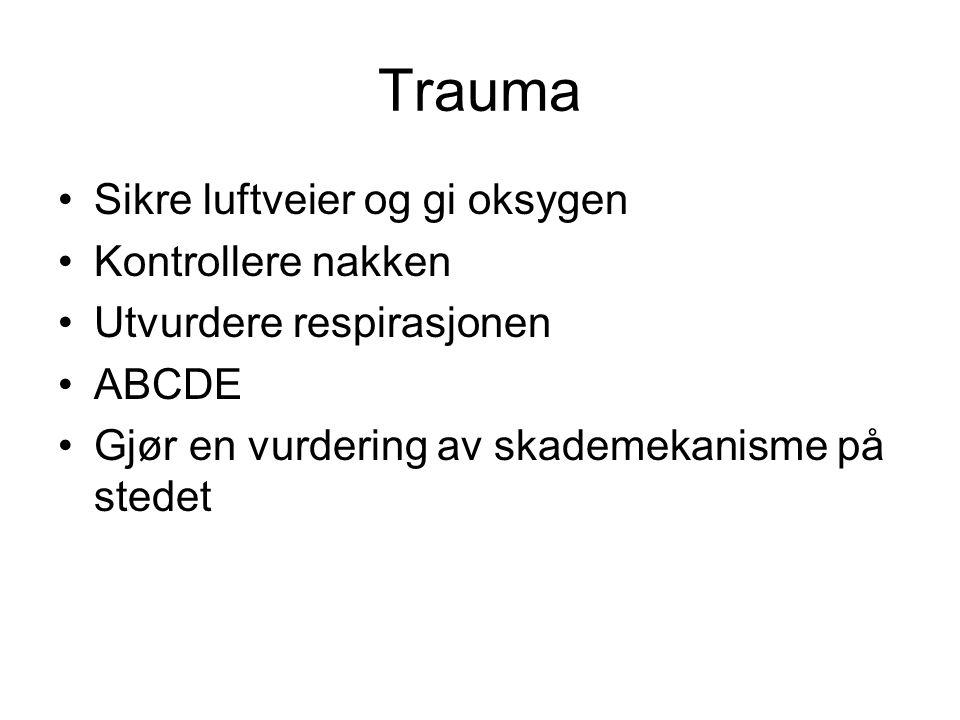 Trauma Sikre luftveier og gi oksygen Kontrollere nakken
