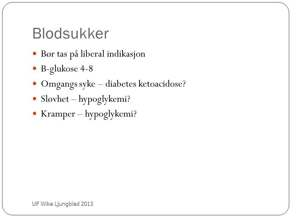 Blodsukker Bør tas på liberal indikasjon B-glukose 4-8