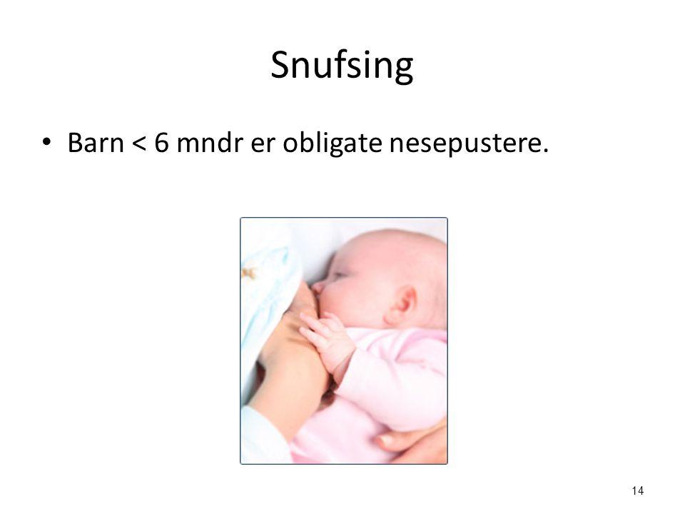 Snufsing Barn < 6 mndr er obligate nesepustere.