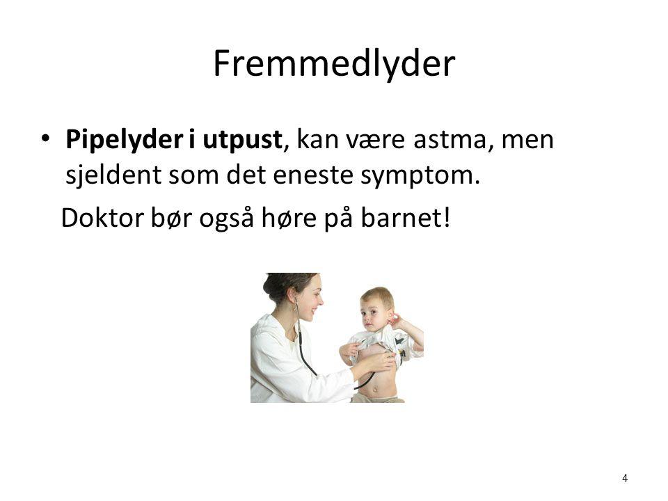 Fremmedlyder Pipelyder i utpust, kan være astma, men sjeldent som det eneste symptom.