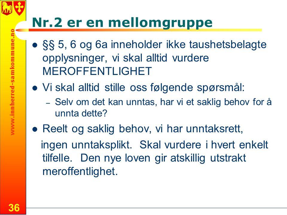 Nr.2 er en mellomgruppe §§ 5, 6 og 6a inneholder ikke taushetsbelagte opplysninger, vi skal alltid vurdere MEROFFENTLIGHET.