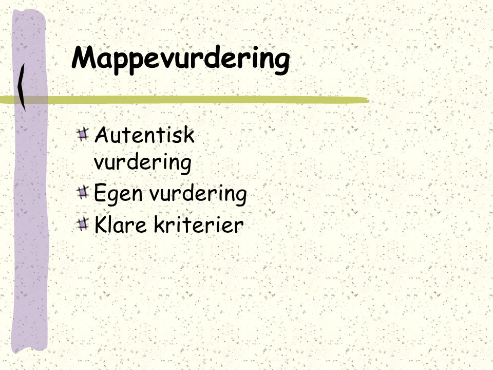 Mappevurdering Autentisk vurdering Egen vurdering Klare kriterier
