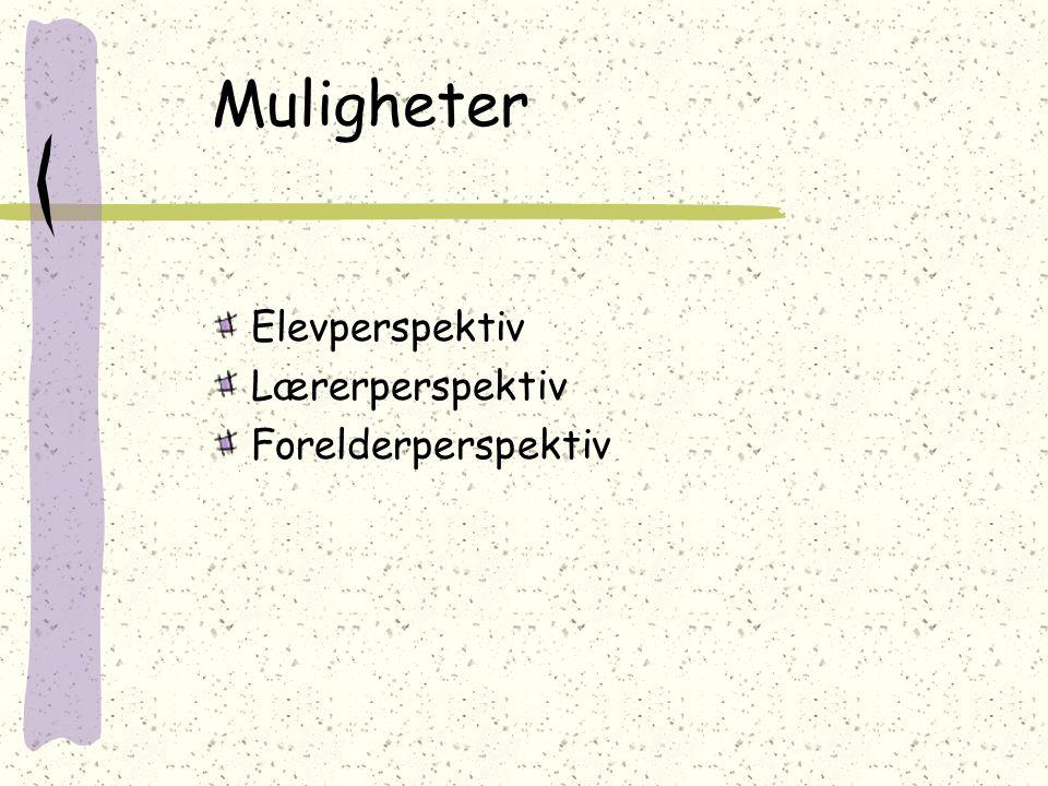 Muligheter Elevperspektiv Lærerperspektiv Forelderperspektiv