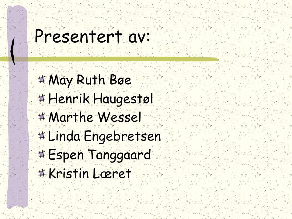 Presentert av: May Ruth Bøe Henrik Haugestøl Marthe Wessel