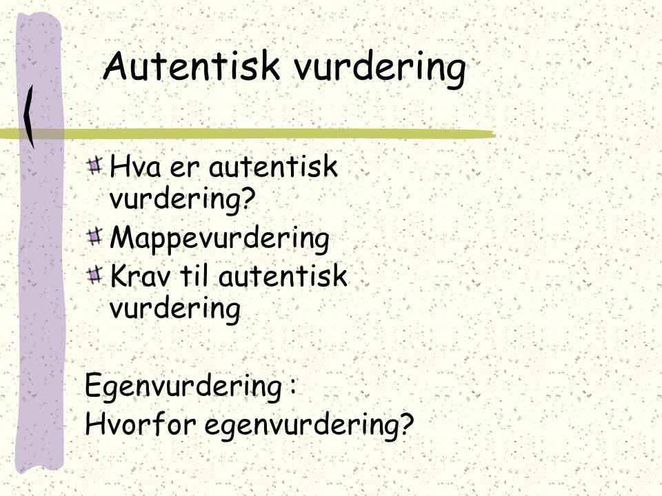 Autentisk vurdering Hva er autentisk vurdering Mappevurdering