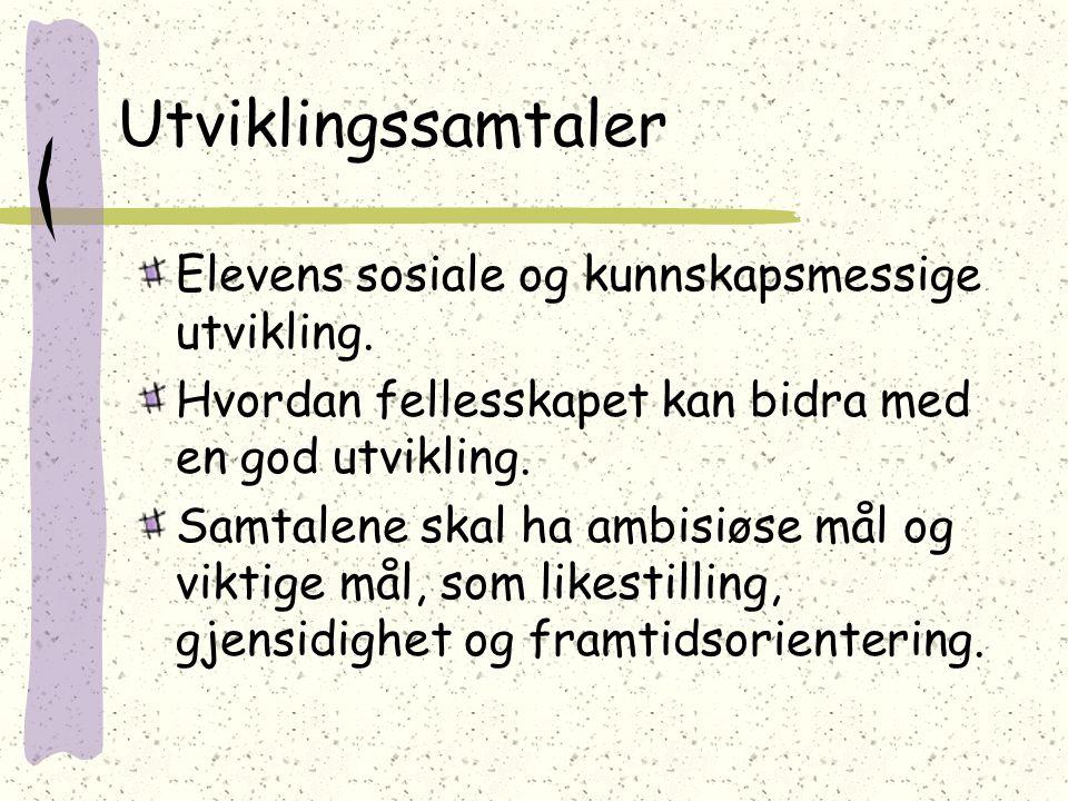 Utviklingssamtaler Elevens sosiale og kunnskapsmessige utvikling.