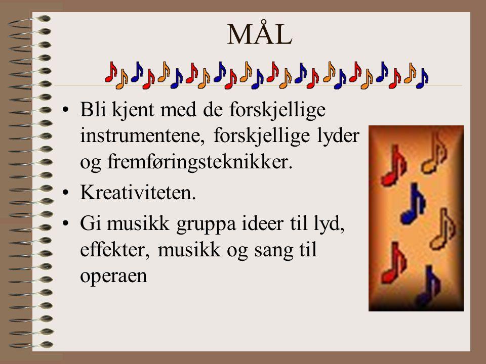 MÅL Bli kjent med de forskjellige instrumentene, forskjellige lyder og fremføringsteknikker.