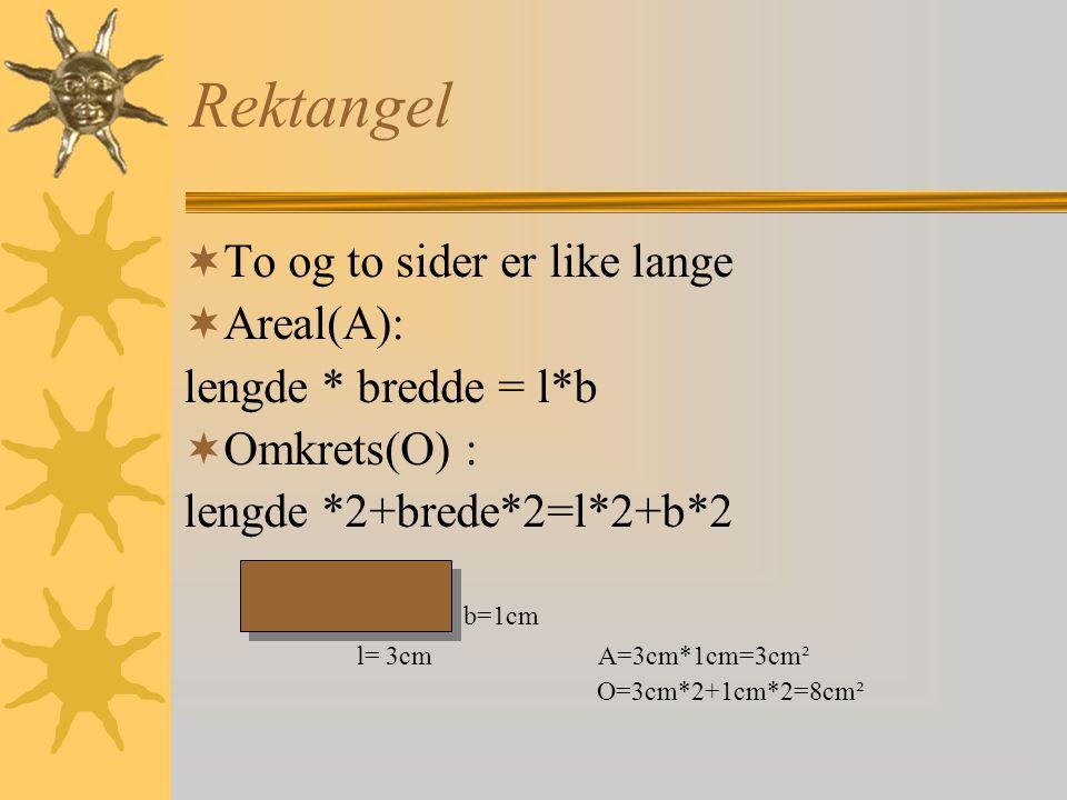 Rektangel To og to sider er like lange Areal(A): lengde * bredde = l*b
