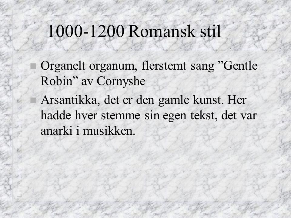 1000-1200 Romansk stil Organelt organum, flerstemt sang Gentle Robin av Cornyshe.