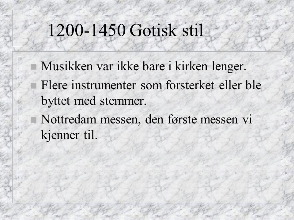 1200-1450 Gotisk stil Musikken var ikke bare i kirken lenger.