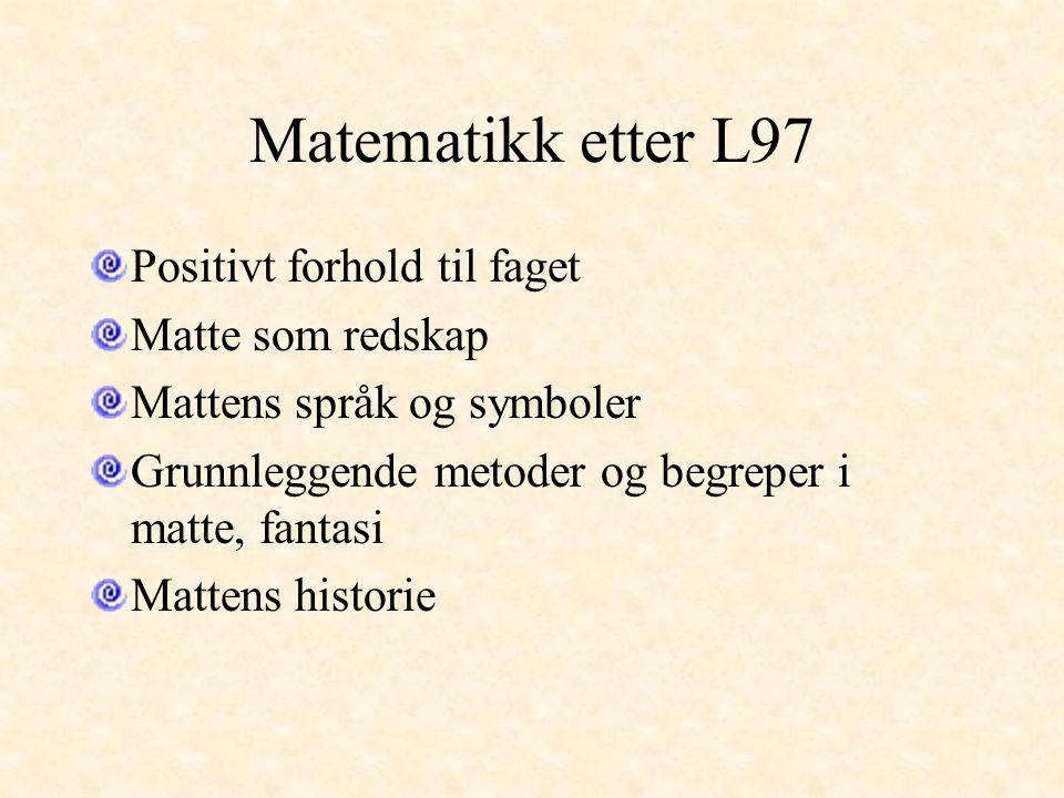 Matematikk etter L97 Positivt forhold til faget Matte som redskap