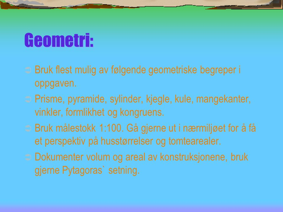 Geometri: Bruk flest mulig av følgende geometriske begreper i oppgaven.