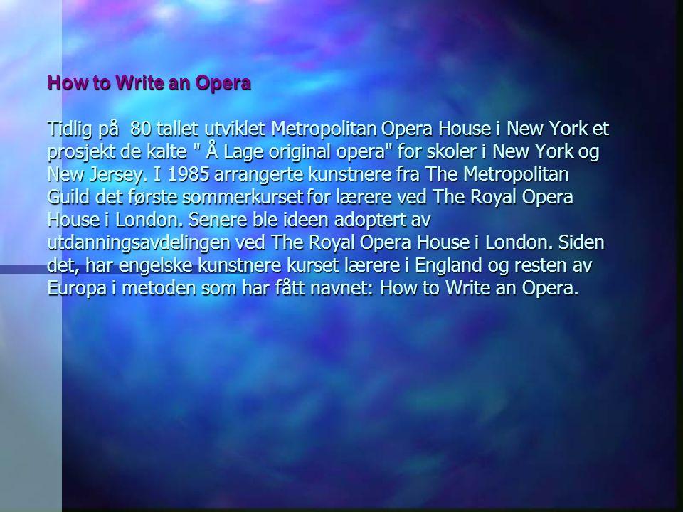 How to Write an Opera Tidlig på 80 tallet utviklet Metropolitan Opera House i New York et prosjekt de kalte Å Lage original opera for skoler i New York og New Jersey.