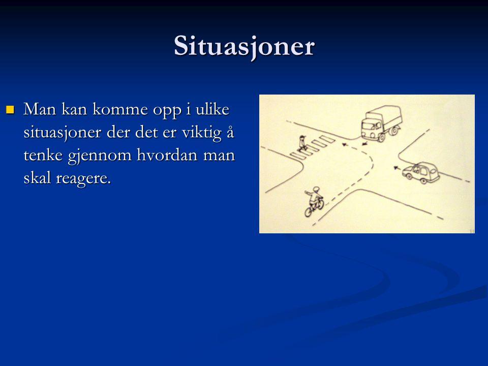 Situasjoner Man kan komme opp i ulike situasjoner der det er viktig å tenke gjennom hvordan man skal reagere.