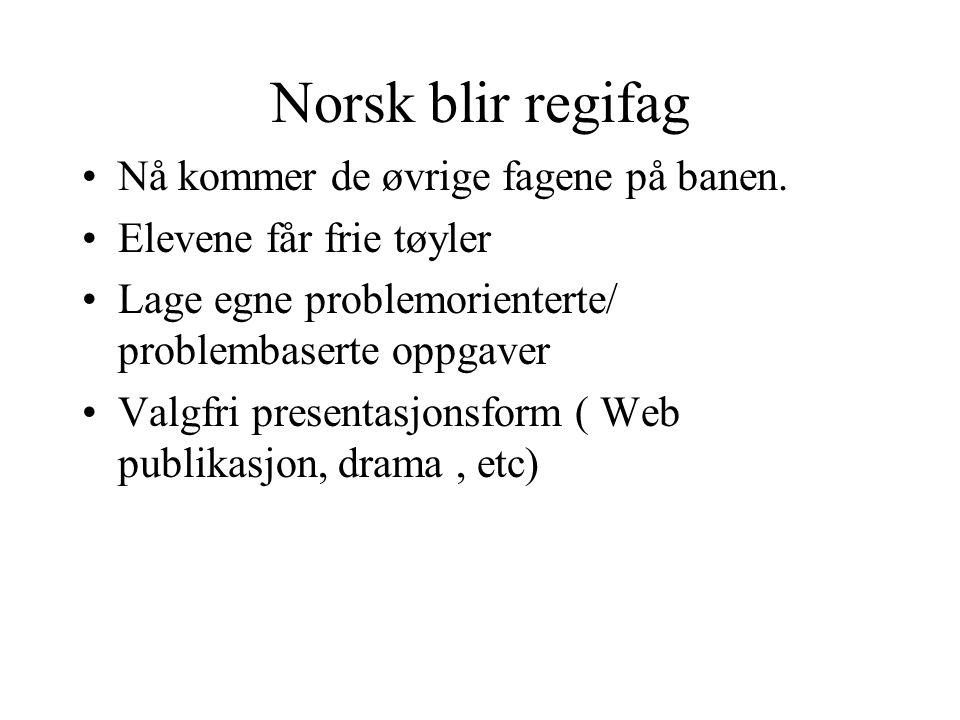 Norsk blir regifag Nå kommer de øvrige fagene på banen.