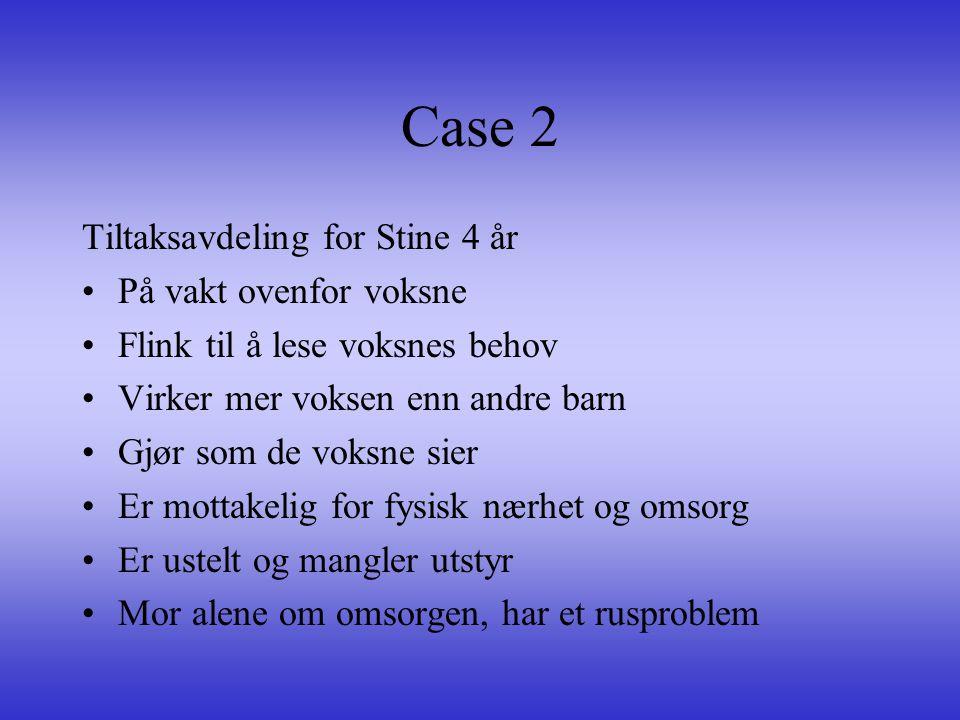 Case 2 Tiltaksavdeling for Stine 4 år På vakt ovenfor voksne