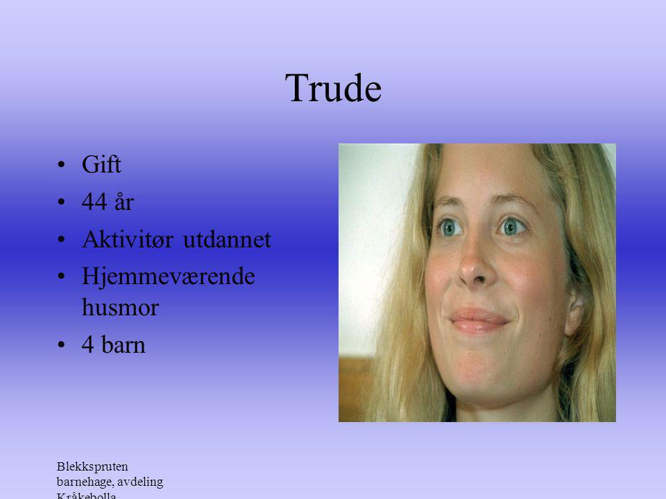 Trude Gift 44 år Aktivitør utdannet Hjemmeværende husmor 4 barn