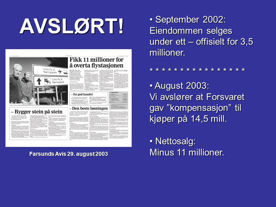 AVSLØRT! September 2002: Eiendommen selges under ett – offisielt for 3,5 millioner. * * * * * * * * * * * * * * * *